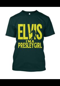 Elvis I'm A Presley Girl T Shirt